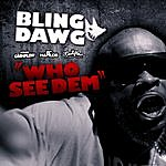 Bling Dawg Who See Dem - Single