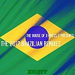 X-Press 2 The 2012 Brazilian Remixes (The House Of X-Press 2 Presents)