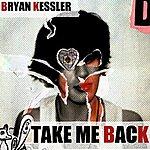 Bryan Kessler Take Me Back