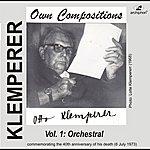 Otto Klemperer Klemperer: Own Compositions, Vol. 1 (Orchestral)