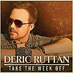 Deric Ruttan Take The Week Off
