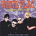 White Flag History Is Fiction (World Tour 2002/2003)