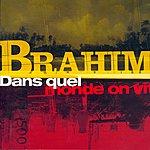 Brahim Dans Quel Monde On Vit