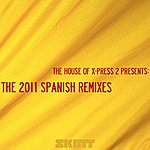 X-Press 2 The 2011 Spanish Remixes (The House Of X-Press 2 Presents)