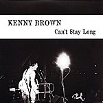 Kenny Brown Can't Stay Long