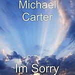 Michael Carter Im Sorry