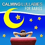 Here Calming Lullabies For Babies (Relaxing Sounds Selected And Designed To Help Baby Sleep)