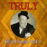 Burl Ives Truly Burl Ives, Vol. 1