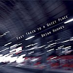 Brian Hughes Fast Train To A Quiet Place