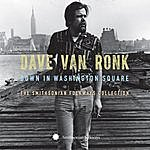 Dave Van Ronk Down In Washington Square: The Smithsonian Folkways Collection