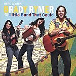 Brady Rymer Here Comes Brady Rymer And The Little Band That Could