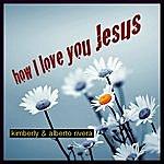 Kimberly How I Love You Jesus - Single