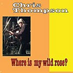 Chris Thompson Where Is My Wild Rose?