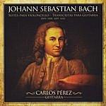 Carlos Perez Johann Sebastian Bach: Cello Suites Transcribed For Guitar