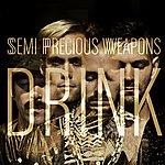 Semi Precious Weapons Drink