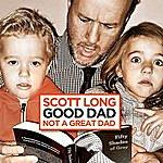 Scott Long Good Dad... Not A Great Dad