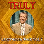 Lawrence Welk Truly Lawrence Welk, Vol. 2