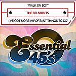 The Belmonts Walk On Boy / I've Got More Important Things To Do (Digital 45)