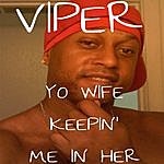 Viper Yo Wife Keepin' Me In Her