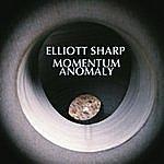 Elliott Sharp Momentum Anomaly