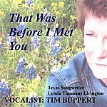 Tim Buppert That Was Before I Met You