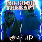 No Good Therapy Whats Upp