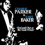 Chet Baker Bird And Chet At The Trade Winds