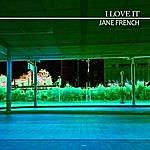 Jane French I Love It