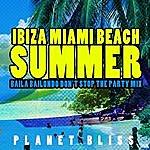 Planet Bliss Ibiza Miami Beach Summer (Baila Bailondo Don't Stop The Party Mix)