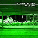 Jane French Let There Be Love