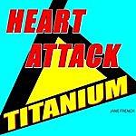 Jane French Titanium Heart Attack