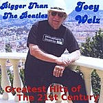 Joey Welz Bigger Than The Beatles / Greatest Hits Of The 21st Century