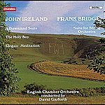English Chamber Orchestra Ireland: A Downland Suite, The Holy Boy & Elegiac Meditation - Frank Bridge: Suite For String Orchestra
