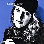 Cameron Ember A Life Of Crying