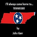 John Garr I'll Always Come Home To Tennessee