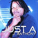 J. Anthony Just A