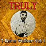T-Bone Walker Truly T-Bone Walker, Vol. 1