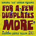 """Double Yellow Dominic """"Djd"""" Dawson Presents For A Few Dubplates More"""