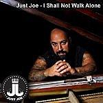 Just Joe I Shall Not Walk Alone