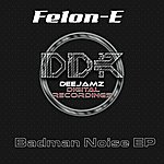 Felon-E Badman Noise