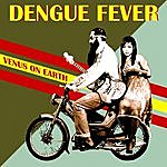 Dengue Fever Venus On Earth (Deluxe Edition)