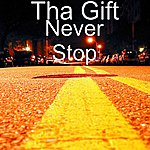 Tha Gift Never Stop