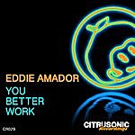 Eddie Amador You Better Work