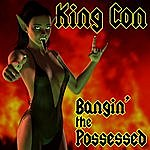 King Con Bangin' The Possessed