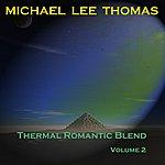 Michael Lee Thomas Thermal Romantic Blend, Volume 2