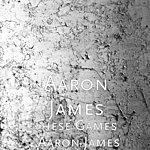 Aaron James These Games - Aaron James