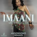 Imaani Live Without Love (Audiowhores Remixes)