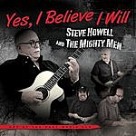 Steve Howell Yes, I Believe I Will