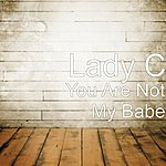 Lady C You Are Not My Babe