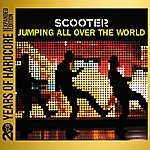 Scooter Jumping All Over The World (20 Years Of Hardcore Expanded Edition) [Remastered]